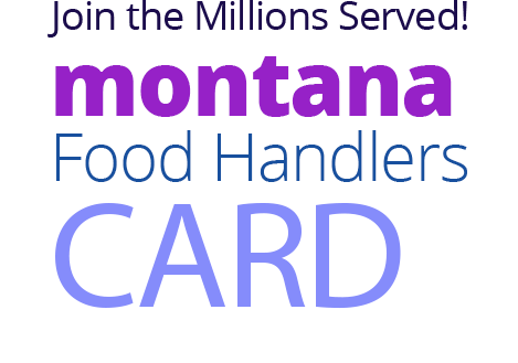 Join the Millions Served! MONTANA Food Handlers Card